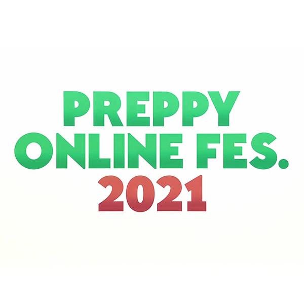 PREPPY ONLINE FES 2021.ダイジェスト